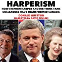 Harperism: How Stephen Harper and His Think Tank Colleagues Have Transformed Canada Audiobook by Donald Gutstein Narrated by David Skulski