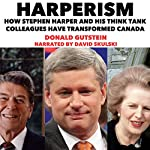 Harperism: How Stephen Harper and His Think Tank Colleagues Have Transformed Canada | Donald Gutstein