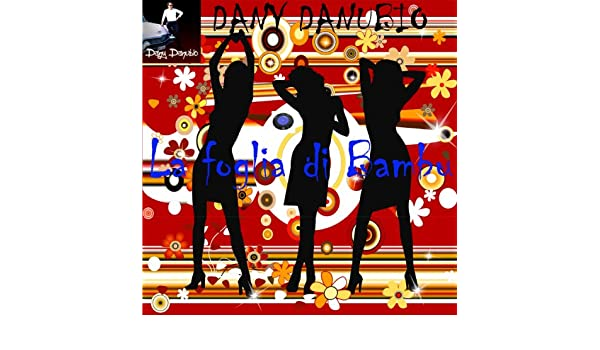 Foglia Di Bambu Remix.La Foglia Di Bambu Remix Radio By Dany Danubio On Amazon Music
