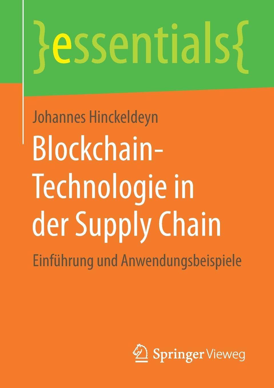 Blockchain Technologie In Der Supply Chain  Einführung Und Anwendungsbeispiele  Essentials