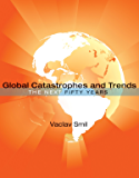 Global Catastrophes and Trends: The Next Fifty Years (The MIT Press)