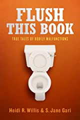 Flush This Book: True Tales of Bodily Malfunctions Kindle Edition