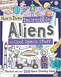 How To Draw Incredible Aliens And Cool Space Stuff Packed With Over