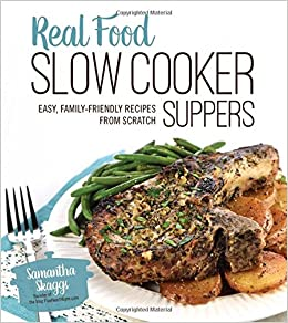 Real food slow cooker suppers easy family friendly recipes from real food slow cooker suppers easy family friendly recipes from scratch samantha skaggs 9781624142659 amazon books forumfinder Gallery