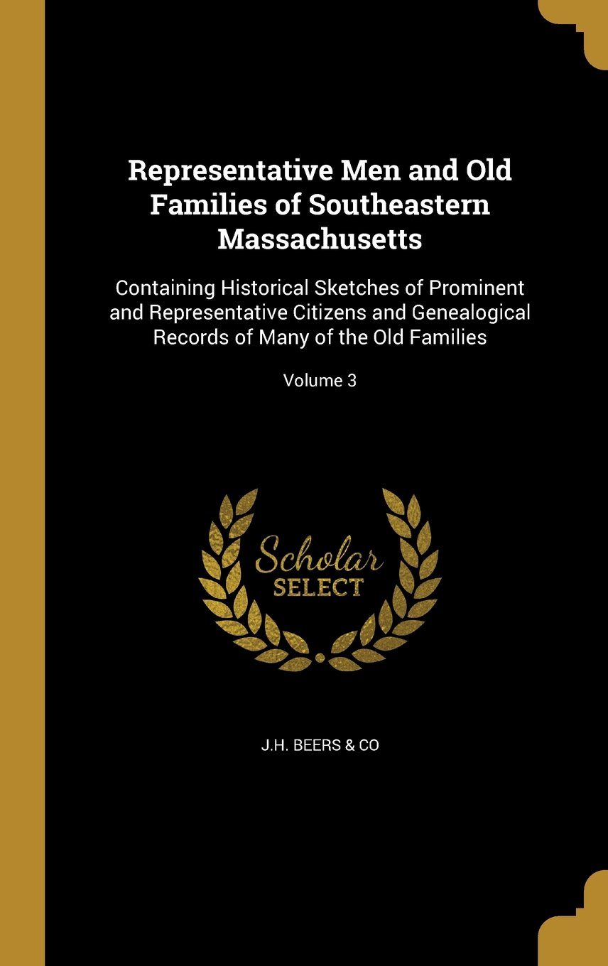 Download Representative Men and Old Families of Southeastern Massachusetts: Containing Historical Sketches of Prominent and Representative Citizens and ... Records of Many of the Old Families; Volume 3 pdf epub