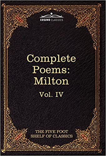 The Complete Poems of John Milton: The Five Foot Shelf of Classics, Vol. IV (in 51 Volumes): 4