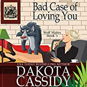 Bad Case of Loving You: Wolf Mates, Book 5 | Dakota Cassidy