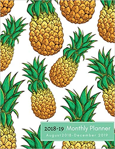 Plan Calendar Journal Notebook With Inspirational Quotes, Organizer Pineapple Academic Planner Monthly August 2018 December 2019 17 Month Agenda 2018-2019 2018-19 Monthly Planner: Pineapple Planner 2018-2019 Large 8.5 x 11 2018-2019 Schedule