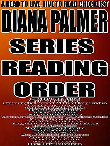 DIANA PALMER:SERIES READING ORDER: A READ TO LIVE, LIVE TO READ CHECKLIST [Big Spur, Texas Series, Whitehall Saga Series, Friends Lovers Series, Soldiers Of Fortune Series Rawhide and Lace Series]