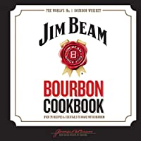 Jim Beam Bourbon Cookbook: Over 70 recipes & cocktails to make with bourbon