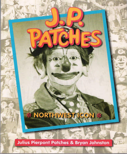 J.P. Patches: Northwest Icon, Julius Pierpont Patches; Bryan Johnston; Patches, Julius Pierpont; Johnston, Bryan
