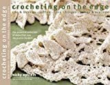 Crocheting on the Edge: ribs & bobbles - ruffles - flora - fringes - points & scallops: the essential collection of more than 200 decorative borders