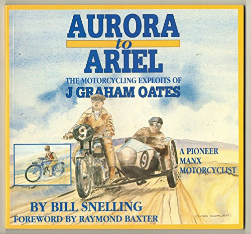 Aurora to Ariel: The Motorcycling Exploits of J.Graham Oates, Pioneer Motorcyclist