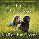 The Underdogs: Children, Dogs, and the Power of Unconditional Love Audiobook by Melissa Fay Greene Narrated by Christina Delaine