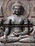 Pilgrimage and Buddhist Art, , 0300155662