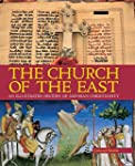 Church of the East: An Illustrated Hi...