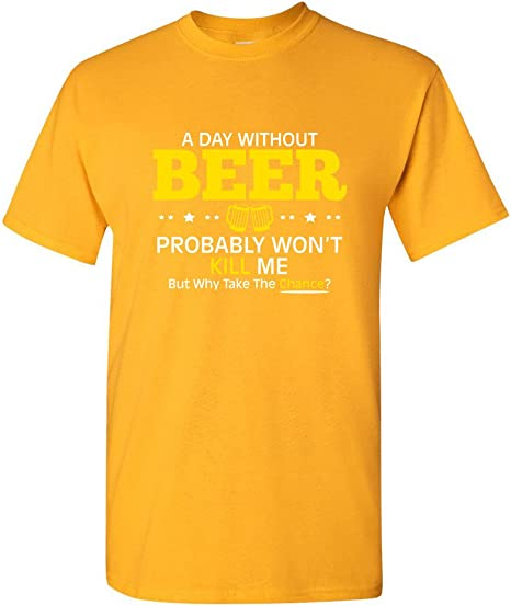 RISK,TSHIRT A Day Without Beer Wont Kill Why Risk It Xmas Father Day T-shirt