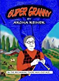 img - for Super Granny by Arona Reiner (2011-11-08) book / textbook / text book