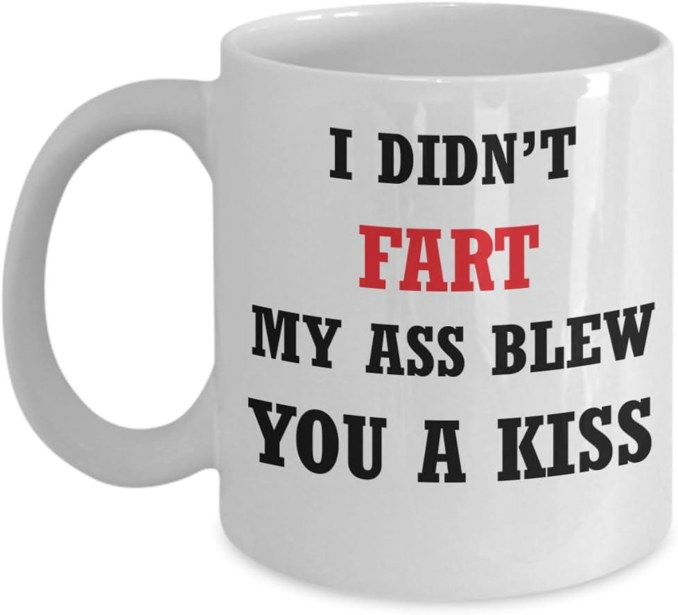 I Didnt Fart My Ass Blew You A Kiss 11OZ Coffee Mug