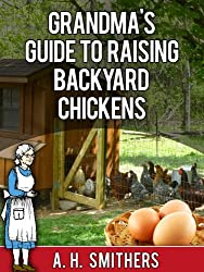 Grandma's Guide to raising backyard chickens (Grandma's series Book 3)