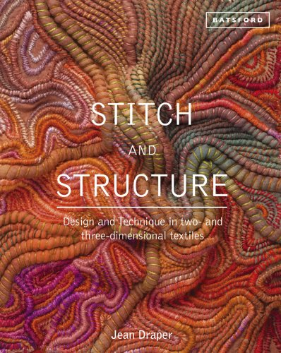 Stitch and Structure: Design and Technique in Two- and Three-Dimensional Textiles Designs In Stitches