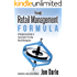 The Retail Management Formula: A Navigational Guide To Consistently Effective Retail management
