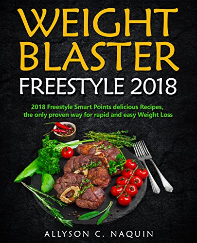 Weight Blaster Freestyle 2018: 101 Smart Points Delicious Recipes, the only proven way for rapid and easy Weight Loss (Allyson C. Naquin Cookbook Book 19) by Allyson C. Naquin