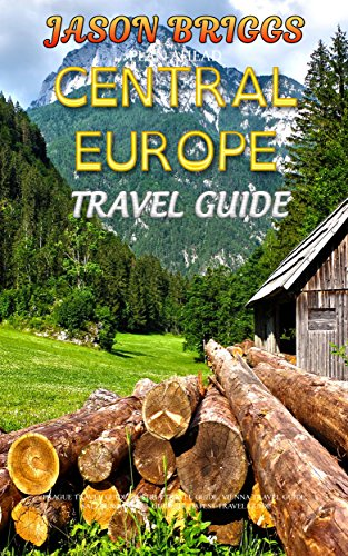 Plan Ahead Central Europe Travel Guide: Prague Travel Guide, Austria Travel Guide, Vienna Travel Guide, Salzburg Travel Guide, Budapest Travel Guide (Plan Ahead Travel Guide)