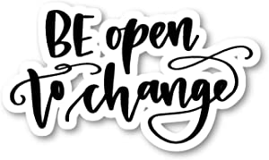 """Be Open to Change Sticker Inspirational Quotes Stickers - Laptop Stickers - 2.5"""" Vinyl Decal - Laptop, Phone, Tablet Vinyl Decal Sticker S81849"""