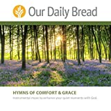 Our Daily Bread: Hymns of Comfort and Grace by Our Daily Bread Instrumental (2016-06-06)