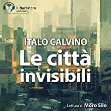 Le città invisibili Audiobook by Italo Calvino Narrated by Moro Silo