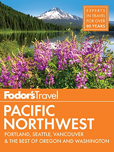 (Fodor's Pacific Northwest: Portland, Seattle, Vancouver & the Best of Oregon and Washington (Full-color Travel Guide Book 21))