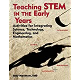 Teaching STEM in the Early Years: Activities for Integrating Science, Technology, Engineering, and Mathematics (NONE)