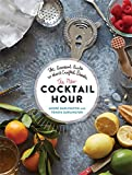 The New Cocktail Hour: The Essential Guide to Hand-Crafted Drinks
