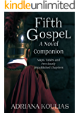 Companion to Fifth Gospel - A Novel: Previously Unpublished Chapters, Maps, Tables, and Glossary (Rosicrucian Quintet Book 5)