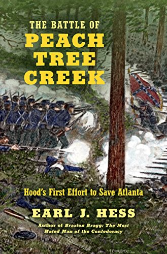 The Battle of Peach Tree Creek: Hood's First Effort to Save Atlanta (Civil War America) (Name The First Battle Of The Civil War)