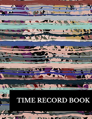 Time Record Book: Large 8.5 Inches By 11 Inches Log Book To Track Time Activity Project or Task or Job ID