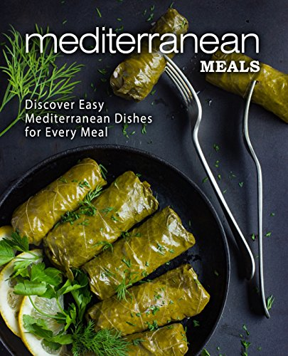 Mediterranean Meals: Discover Easy Mediterranean Dishes for Every Meal by BookSumo Press