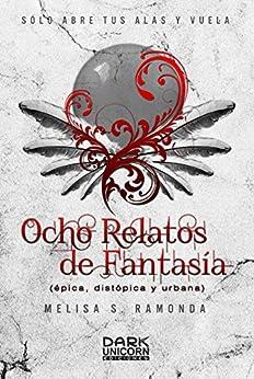 Ocho Relatos de Fantasía: Épica, Distópica y Urbana de [Ramonda, Melisa S.]