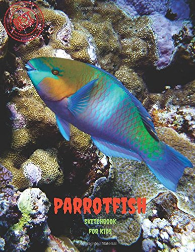 """Download Parrotfish Sketchbook for Kids: Blank Paper for Drawing, Doodling or Sketching 100 Large Blank Pages (8.5""""x11"""") for Sketching, inspiring, Drawing ... imagination.(SketchBook for Kids) (Volume 30) pdf"""