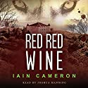 Red Red Wine: DI Angus Henderson, Book 5 Audiobook by Iain Cameron Narrated by Joshua Manning