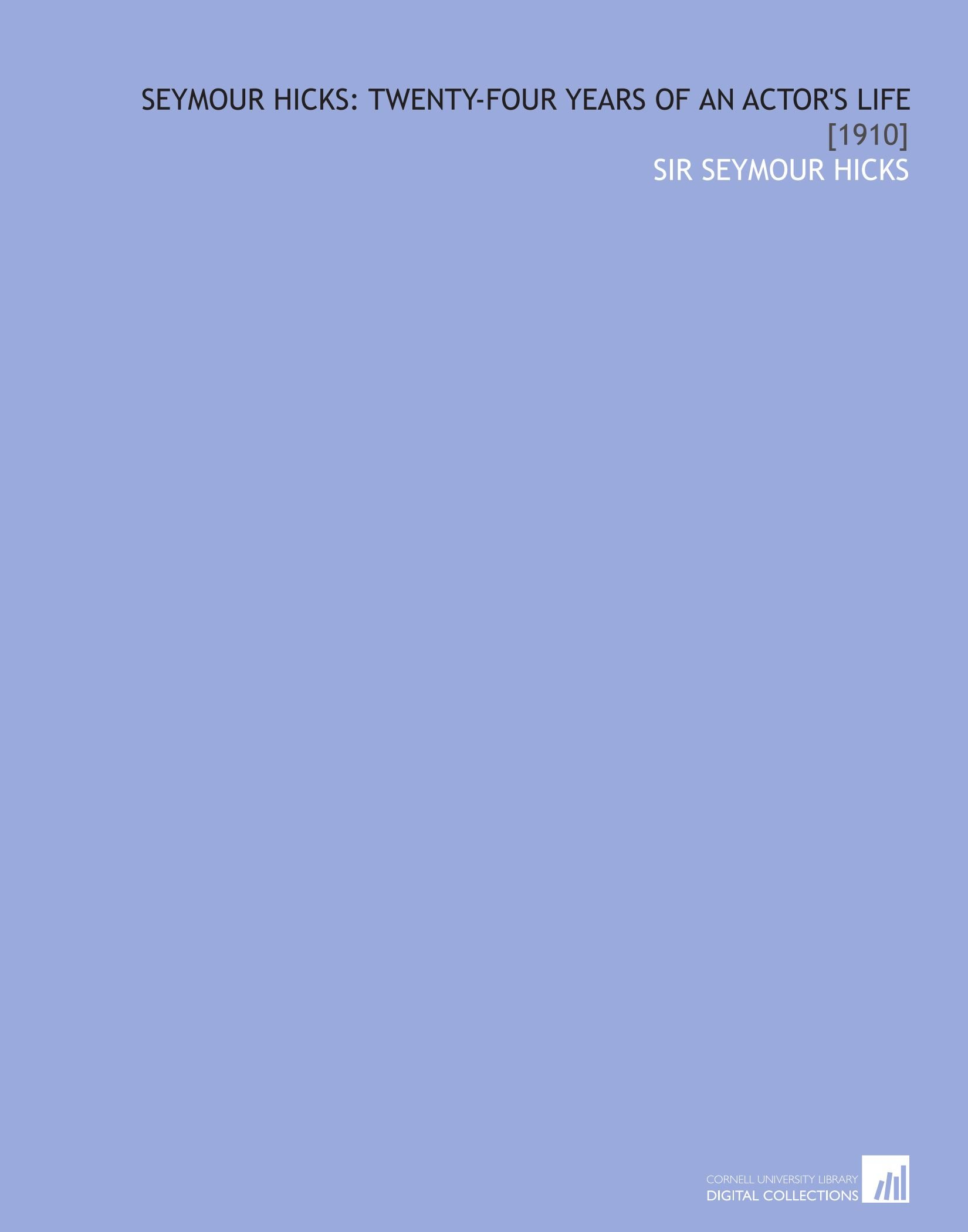 Download Seymour Hicks: Twenty-Four Years of an Actor's Life: [1910] PDF