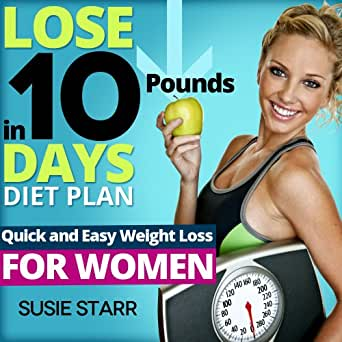 Lose Ten Pounds in 10 Days Diet Plan: Quick and Easy