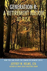 Generation R: A Retirement Nation at Risk: How You Can Escape the Coming Retirement Crisis from iUniverse