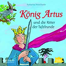 König Artus und die Ritter der Tafelrunde Hörbuch von Katharina Neuschaefer Gesprochen von: Romanus Fuhrmann