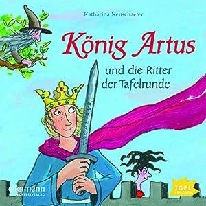 König Artus und die Ritter der Tafelrunde Hörbuch