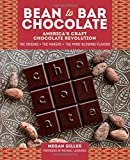 img - for Bean-to-Bar Chocolate: America s Craft Chocolate Revolution: The Origins, the Makers, and the Mind-Blowing Flavors book / textbook / text book