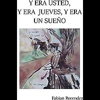 Y ERA USTED, Y ERA JUEVES, Y ERA UN SUEÑO (Spanish Edition)