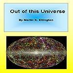 Out of This Universe | Martin K. Ettington