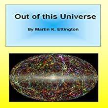 Out of This Universe Audiobook by Martin K. Ettington Narrated by Martin K. Ettington